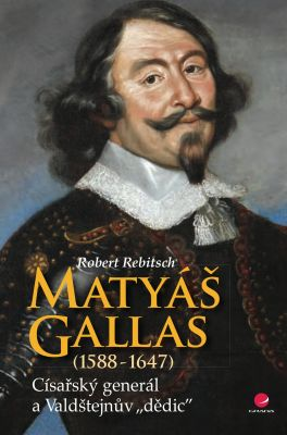Robert Rebitsch: Matyáš Gallas (1588–1647)