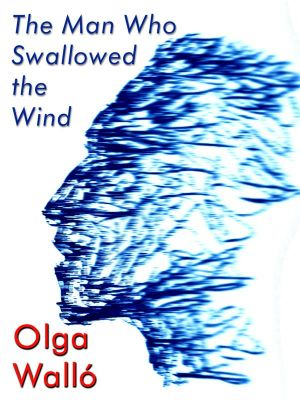 Olga Walló: The Man Who Swallowed the Wind