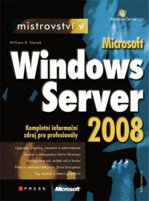 William R. Stanek: Mistrovství v Microsoft Windows Server 2008