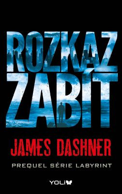 James Dashner: Rozkaz zabít (prequel série Labyrint)