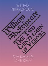 William Shakespeare: Dva kavalíři z Verony / Two Gentlemen of Verona
