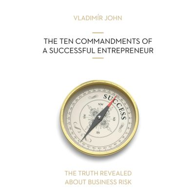 Vladimir John: THE TEN COMMANDMENTS OF A SUCCESSFUL ENTREPRENEUR