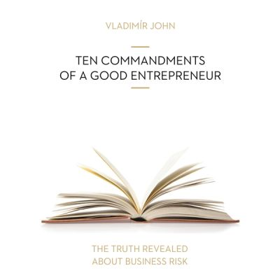 Vladimir John: TEN COMMANDMENTS OF A GOOD ENTREPRENEUR
