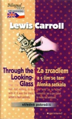 Lewis Carroll: Za zrcadlem a s čím se tam Alenka setkala - Trought the Looking Glass