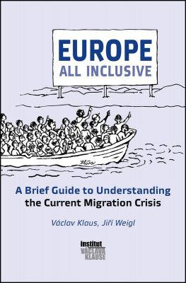 Jiří Weigl: Europe All Inclusive: A Brief Guide to Understanding the Current Migration Crisis