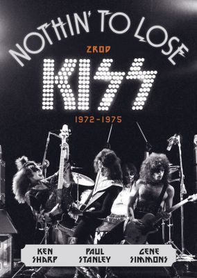 Gene Simmons: Nothin' to Lose: Zrod KISS (1972–1975)