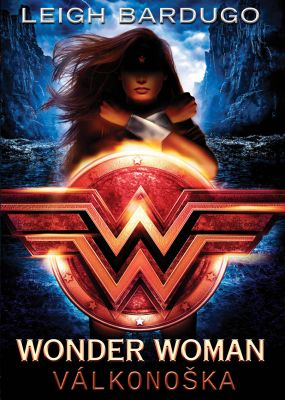 Leigh Bardugo: Wonder Woman: Válkonoška