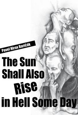 Pavel Hirax Baričák: The Sun Shall Also Rise in Hell Some Day