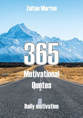 Zoltan Marton: 365 Motivational Quotes