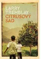 Larry Tremblay: Citrusový sad