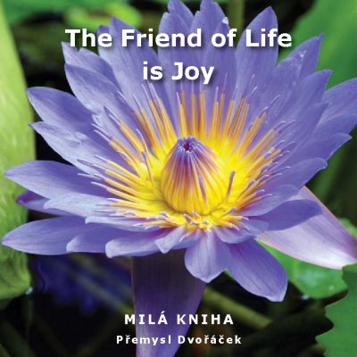 Přemysl Dvořáček: The Friend of Life is Joy