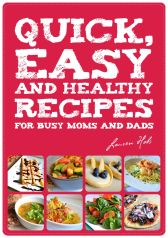 Lauren Hobs: Quick, Easy and Healthy Recipes for busy Moms and Dads