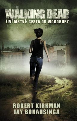 Jay Bonansinga: The Walking Dead - Živí mrtví - Cesta do Woodbury