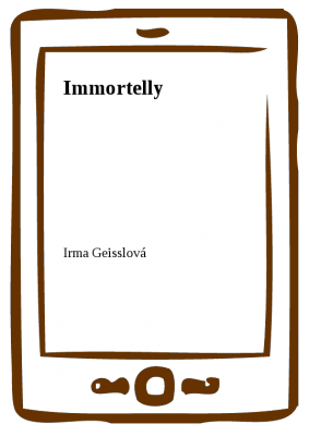 Irma Geisslová: Immortelly